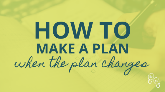 How to make a plan when the plan changes - Small Steps Go Places